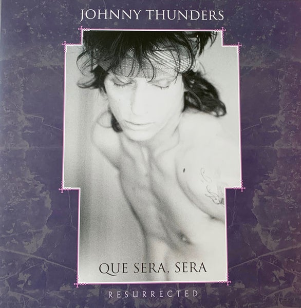 Image of  Johnny Thunders ‎– Que Sera Sera - Resurrected