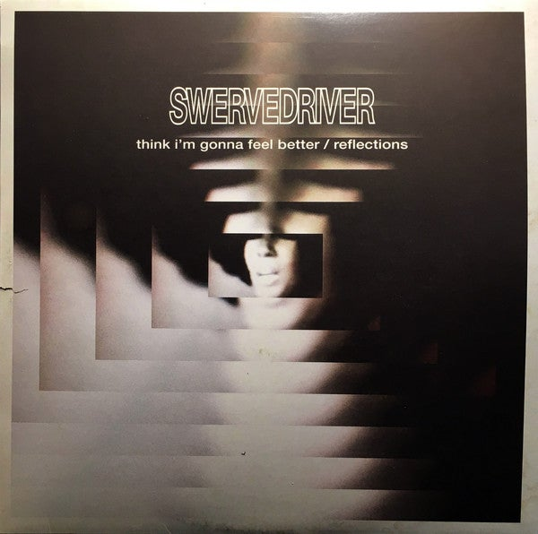 Image of  Swervedriver ‎– Think I'm Gonna Feel Better / Reflections
