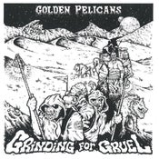 Image of Golden Pelicans - Grinding For Gruel LP (12XU 118-1)