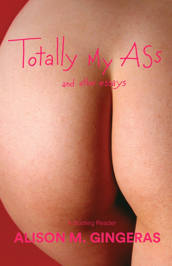 Image of Totally My Ass - Alison M. Gingeras