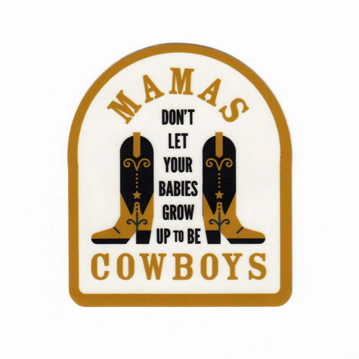 Image of Mamas, Don't Let Your Babies Grow Up to Be Cowboys Sticker
