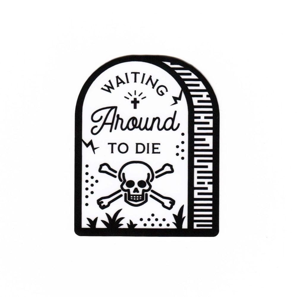 Image of Waiting Around To Die Sticker