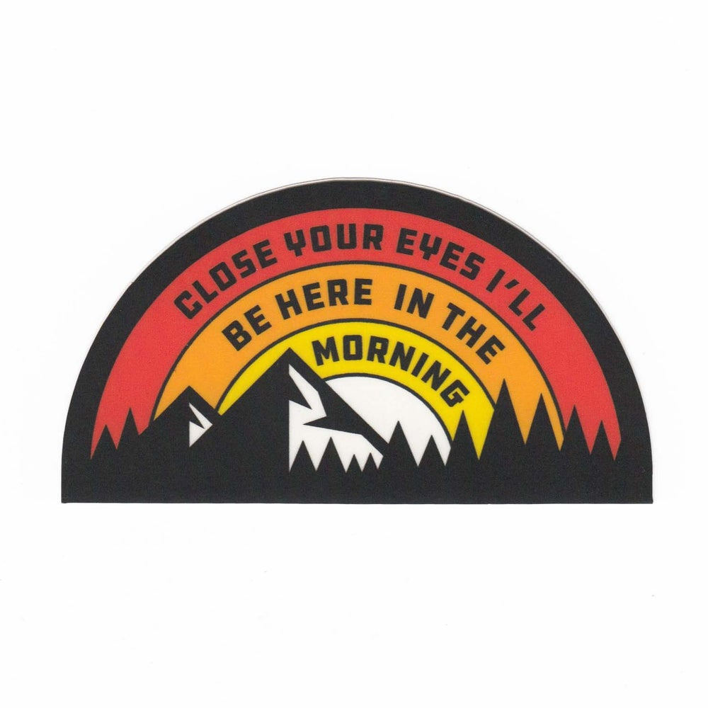 Image of I'll Be Here in the Morning Sticker