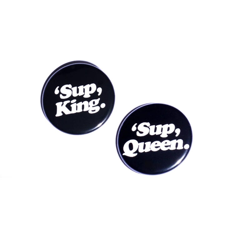 Image of 'Sup, Queen.  'Sup King. Pin Back Button
