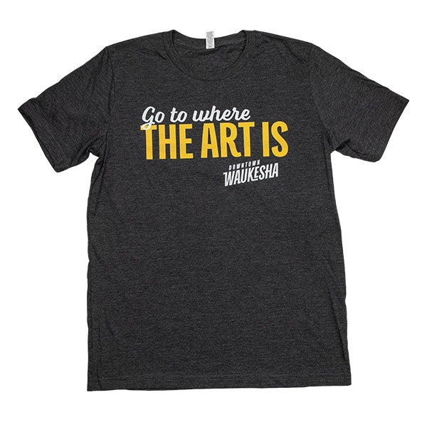 Image of Go Where the Art Is T-Shirt