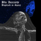Image of BLU ANXXIETY Baptized In Space 7""