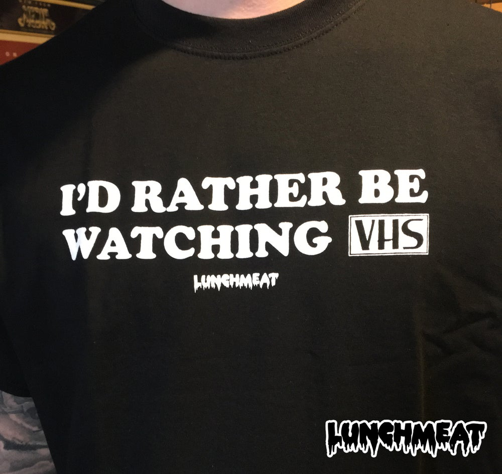 Image of I'd Rather Be Watching VHS