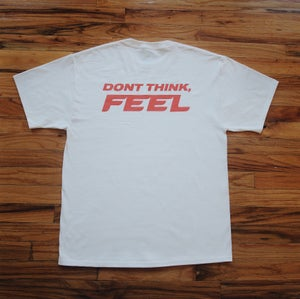 Image of Don't Think Feel Tee