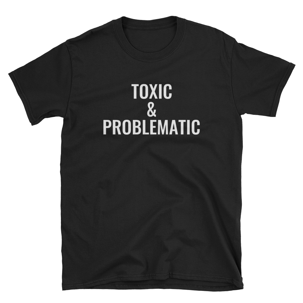 Image of Toxic & Problematic Tee