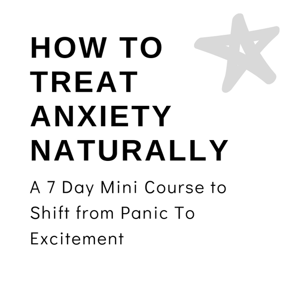 Image of  A 7 Day Mini Course to Shift from Panic To Excitement - How To Treat Anxiety Naturally