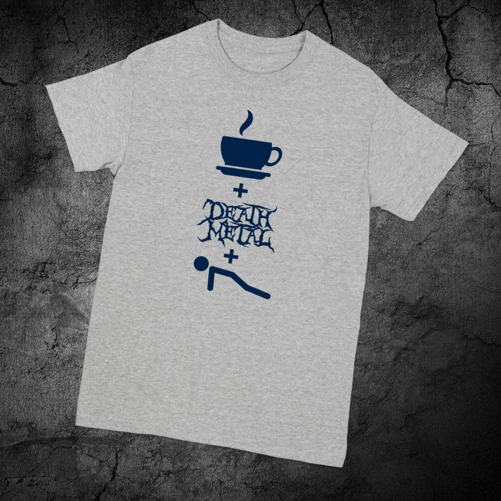 Image of COFFEE, DEATH METAL AND PUSH UPS GRAY SHIRT W/ BLUE PRINT