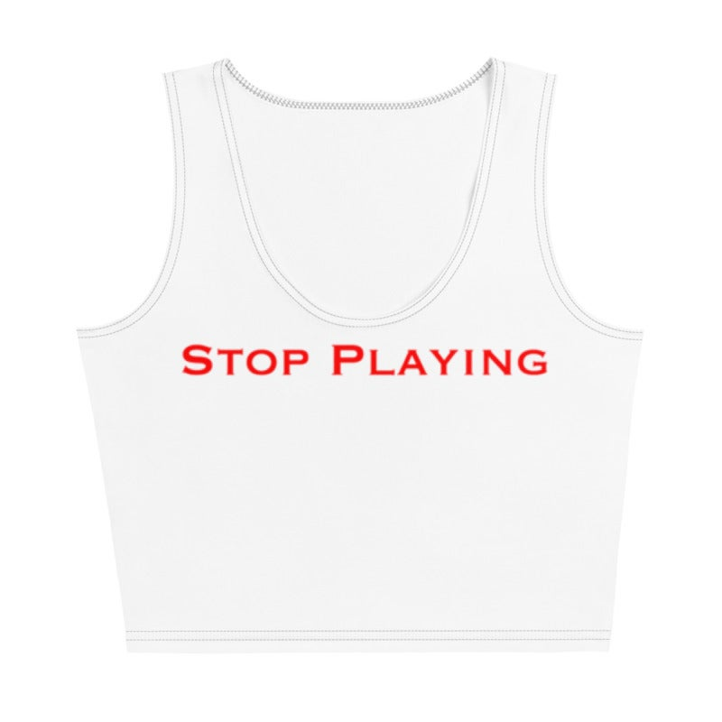 Image of Stop Playing Crop Top