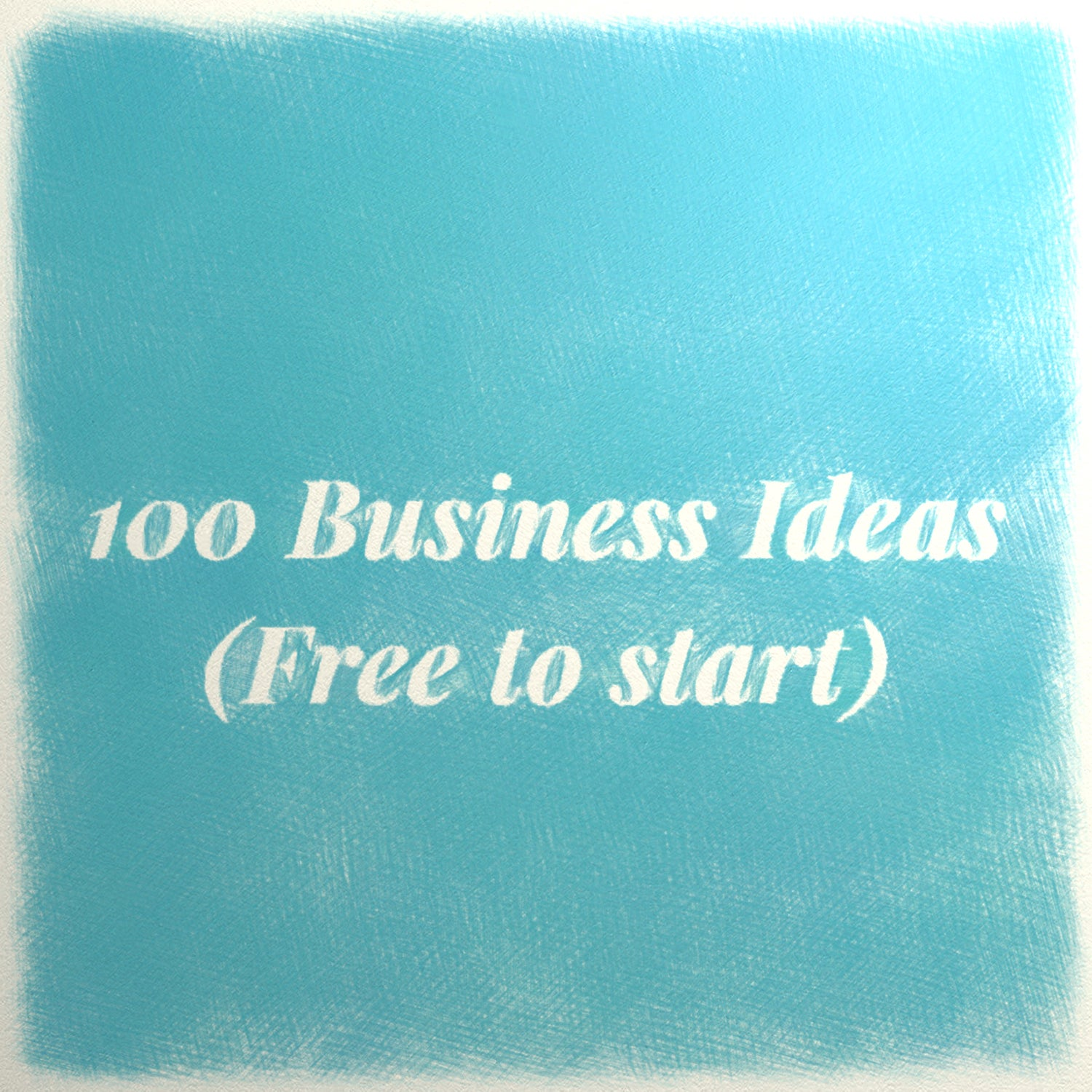 Image of 100 Business Ideas (free to start)