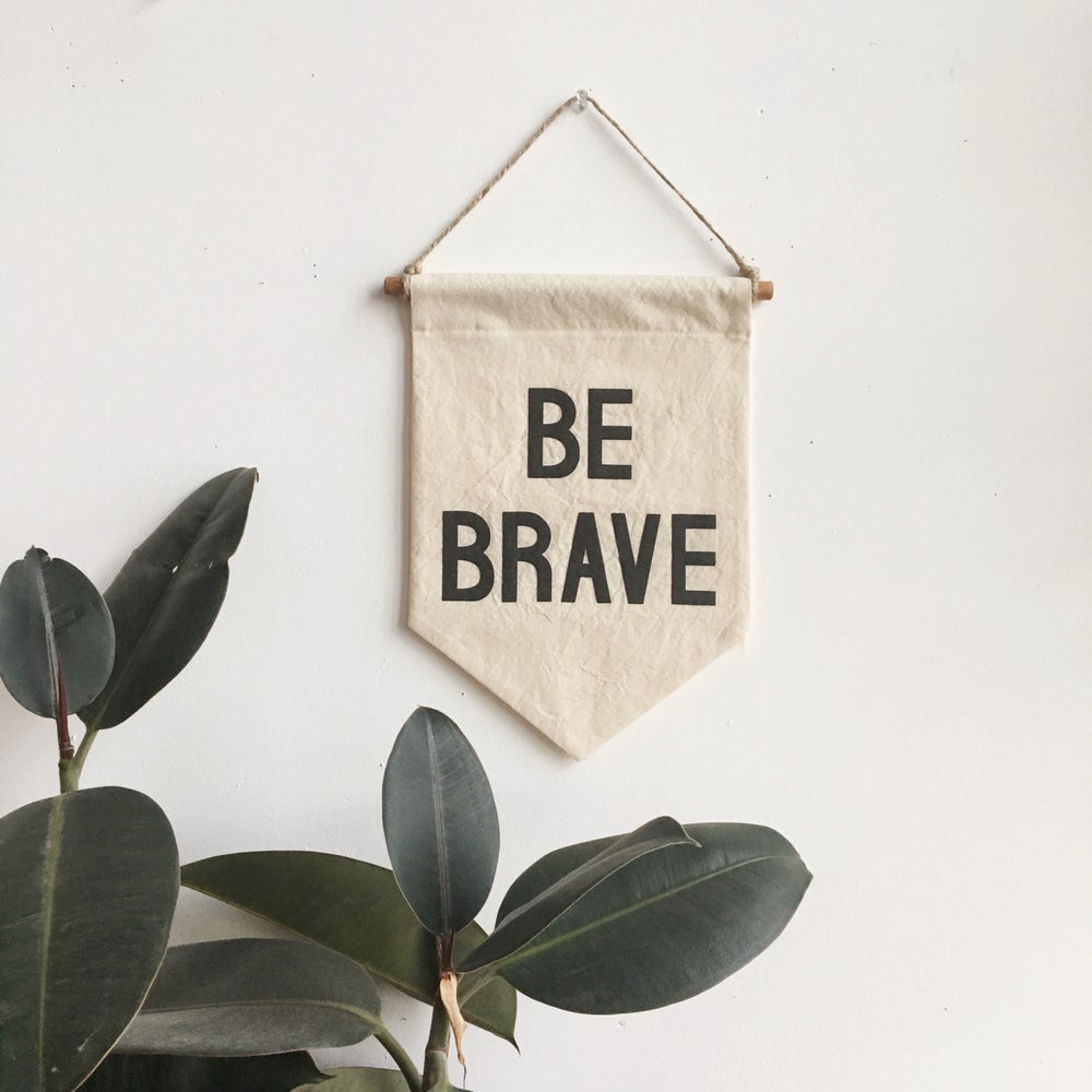 Image of BE BRAVE Banner / small, printed