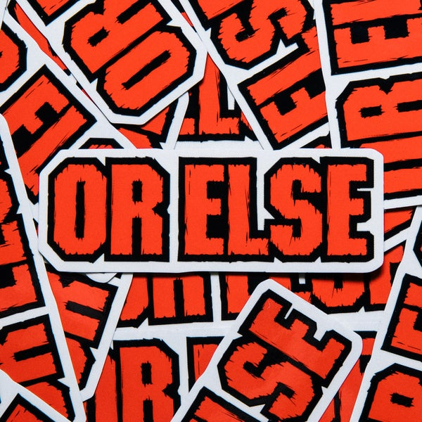 Image of Or Else Sticker