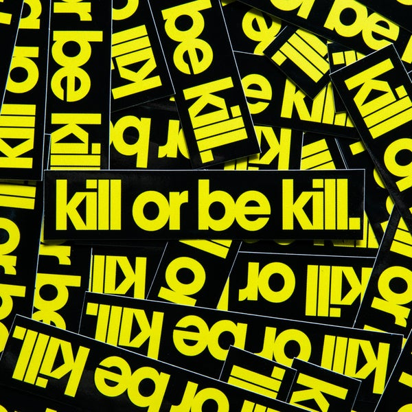 Image of Kill Or Be Kill Sticker