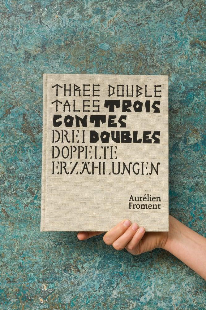 Image of Three Double Tales Trois contes doubles Drei Doppelte Erzählungen  — Aurélien Froment
