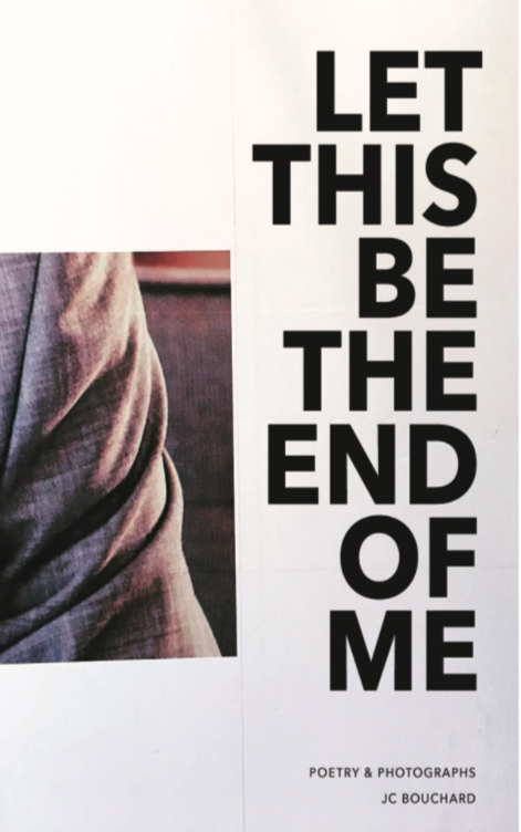 Image of LET THIS BE THE END OF ME by JC Bouchard