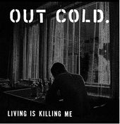 Image of OUT COLD 'LIVING IS KILLING ME' LP
