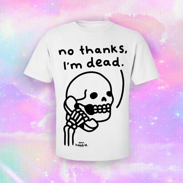 Image of The no thanks I'm dead shirt