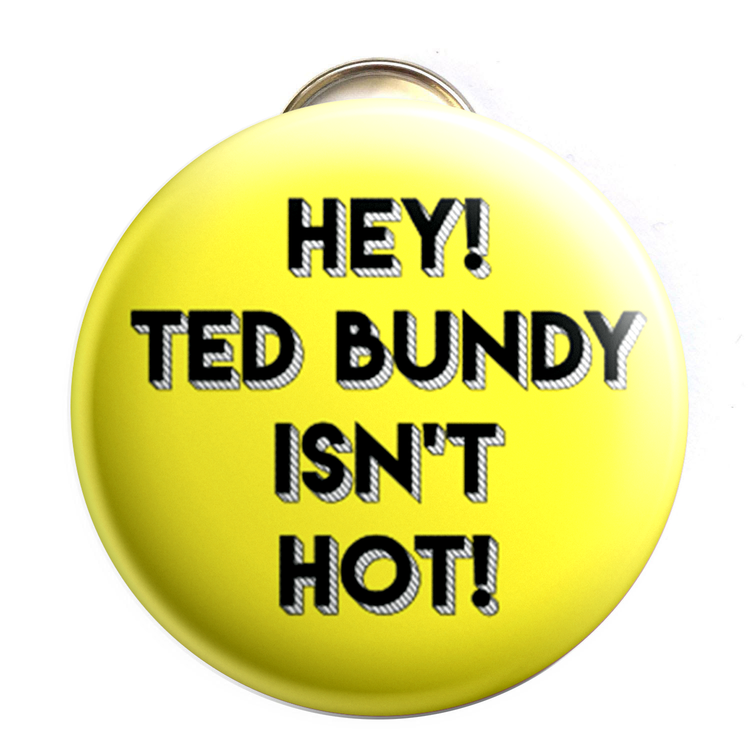 Image of Ted Bundy Isn't Hot Bottle Opener/Button