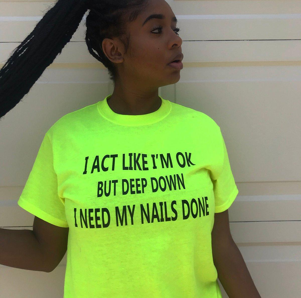 Image of I act like I'm ok, but deep down....I need my nails done (Unisex) T-shirt