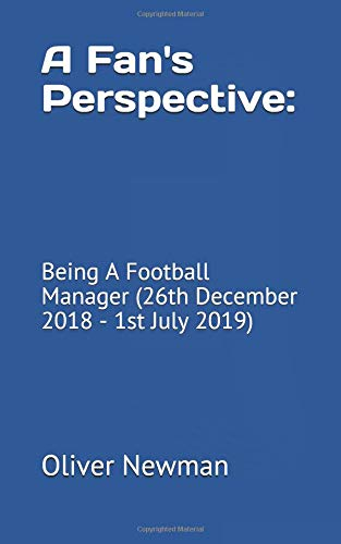 Image of A Fan's Perspective: Being A Football Manager (26th December 2018 - 1st July 2019) (Signed)