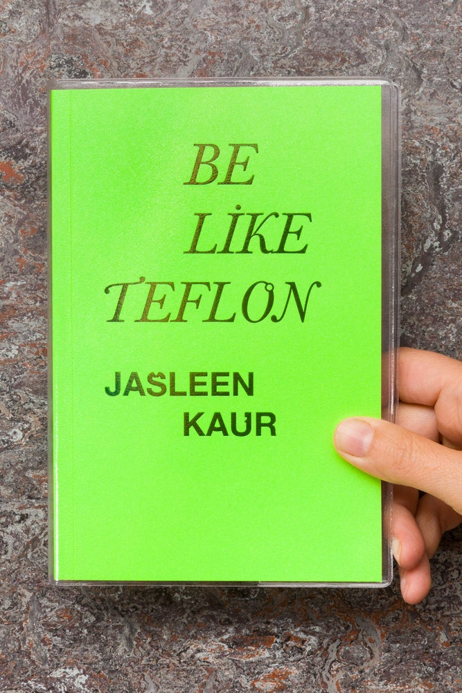 Image of Be Like Teflon <br>— Jasleen Kaur