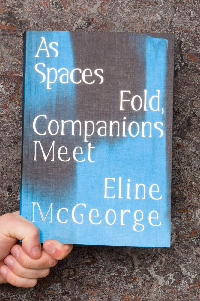 Image of As Spaces Fold, Companions Meet <br>— Eline McGeorge