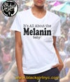 It's All About the MELANIN, baby! Tee