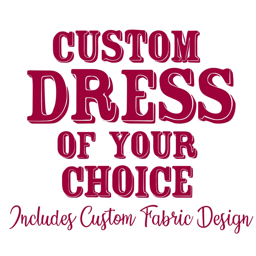 Image of Custom Dress of Your Choice