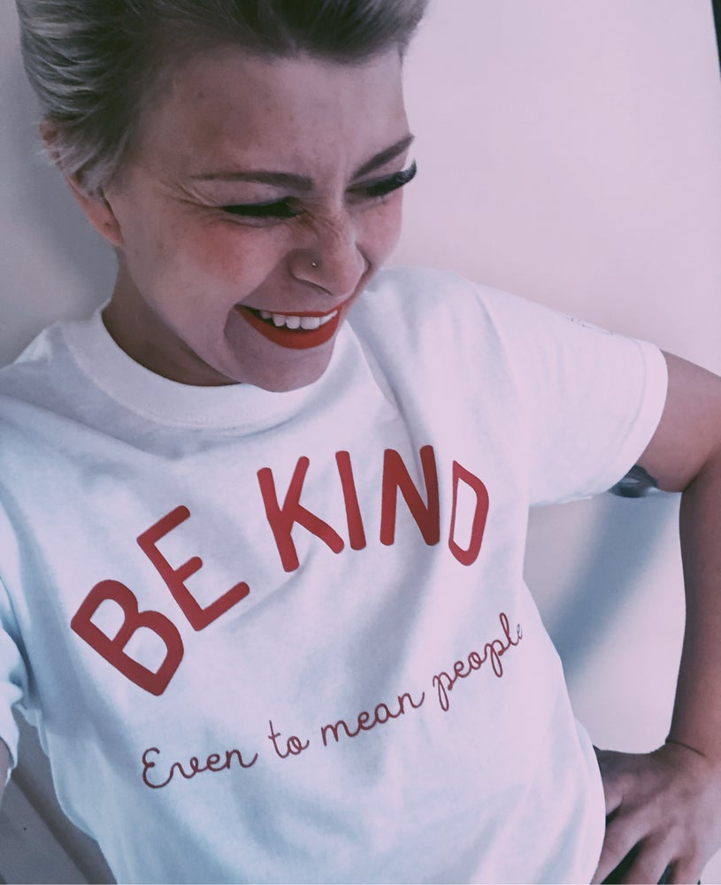 Image of BE KIND ...even to mean people tee