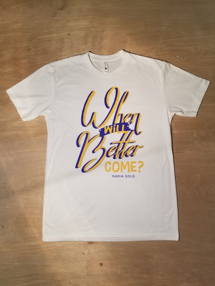 Image of When Will Better Come T-Shirt