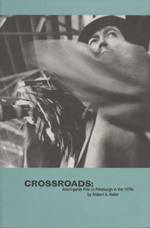 Image of Crossroads: Avant-Garde Film in Pittsburgh in the 1970s, by Robert A. Haller