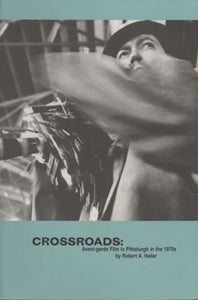 Image of Crossroads: Avent-Garde Film in Pittsburgh in the 1970s, by Robert A. Haller