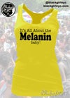 YELLOW It's All About the MELANIN, baby! Racerback Tank