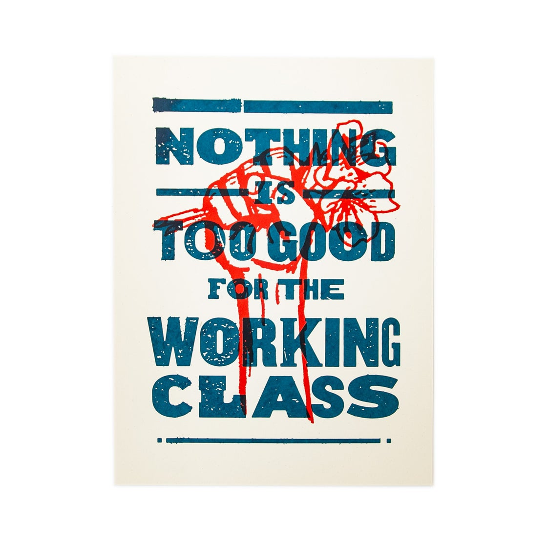 Image of Nothing is Too Good for the Working Class Screen Print