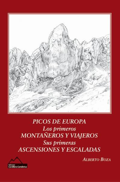 Image of PICOS DE EUROPA. LOS PRIMEROS MONTAÑEROS Y VIAJEROS. SUS PRIMERAS ASCENSIONES Y ESCALADAS.