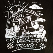 Image of Abortion is a Goddamned Miracle - T shirt
