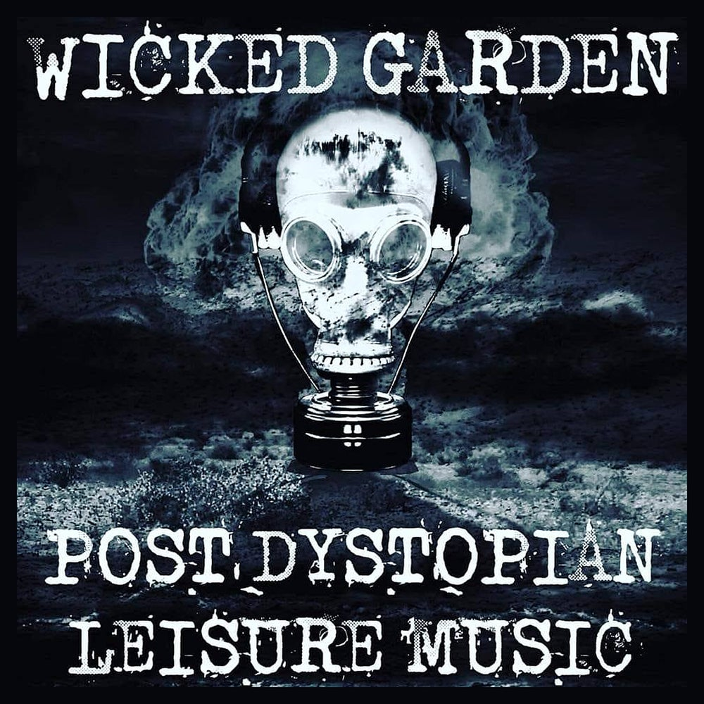 Image of WICKED GARDEN - 'Post Dystopian Leisure Music'