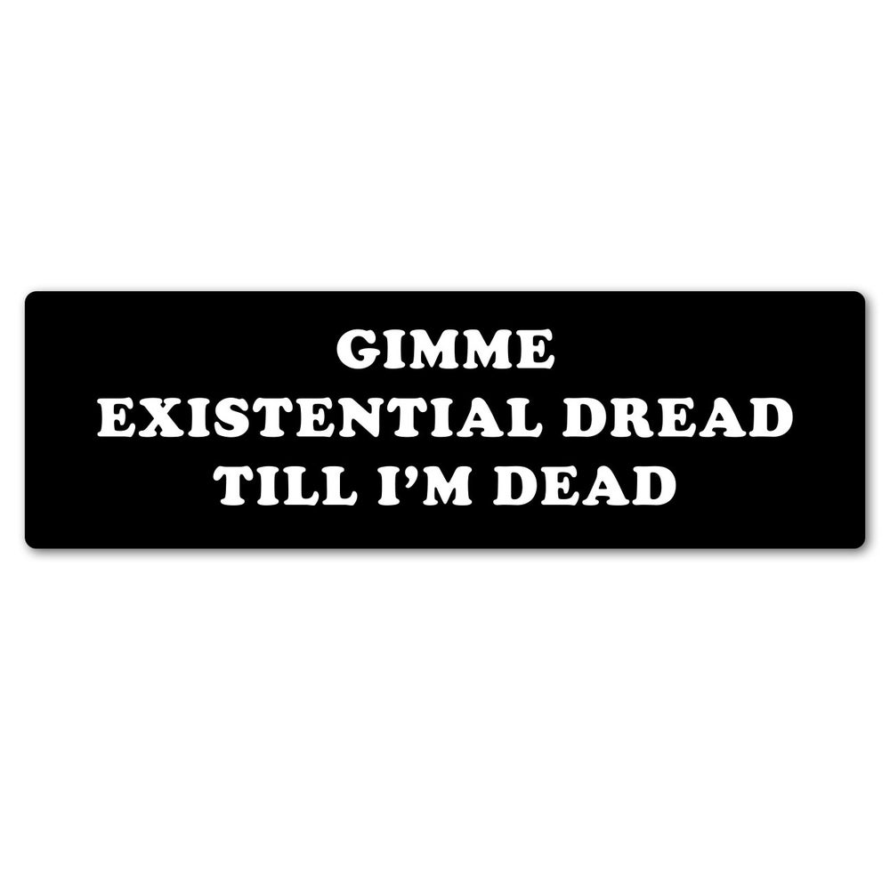 Image of Gimme Existential Dread Till I'm Dead Sticker