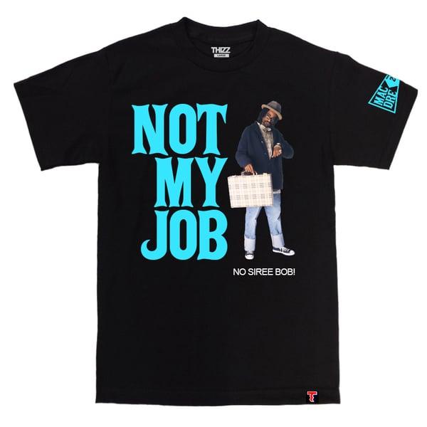 Image of NOT MY JOB - MAC DRE 2019