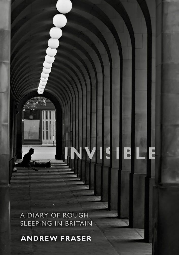 Image of Invisible: A Diary of Rough Sleeping in Britain