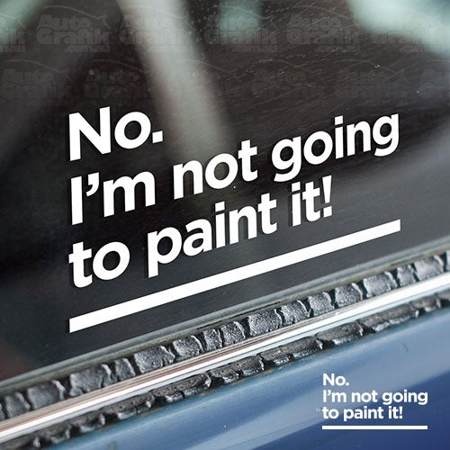 Image of 'NO. I'M NOT GOING TO PAINT IT!' - STATEMENT DECAL
