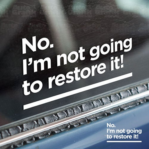 Image of 'NO. I'M NOT GOING TO RESTORE IT!' - STATEMENT DECAL