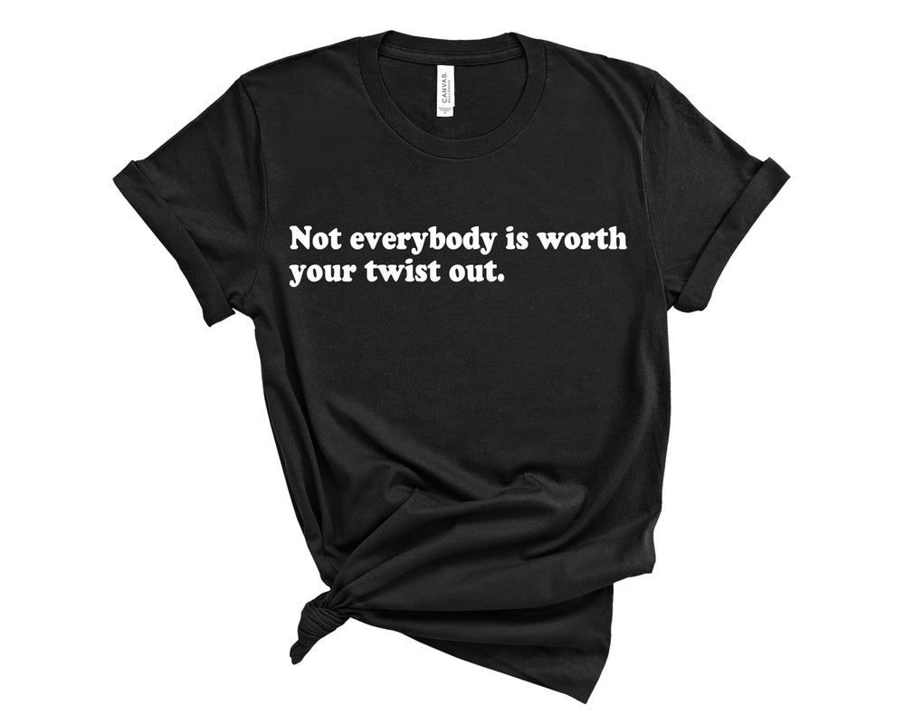 """Image of """"Not Everybody Is Worth Your Twist Out"""" Tee"""