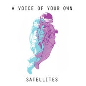 Image of A Voice Of Your Own - Satellites LP