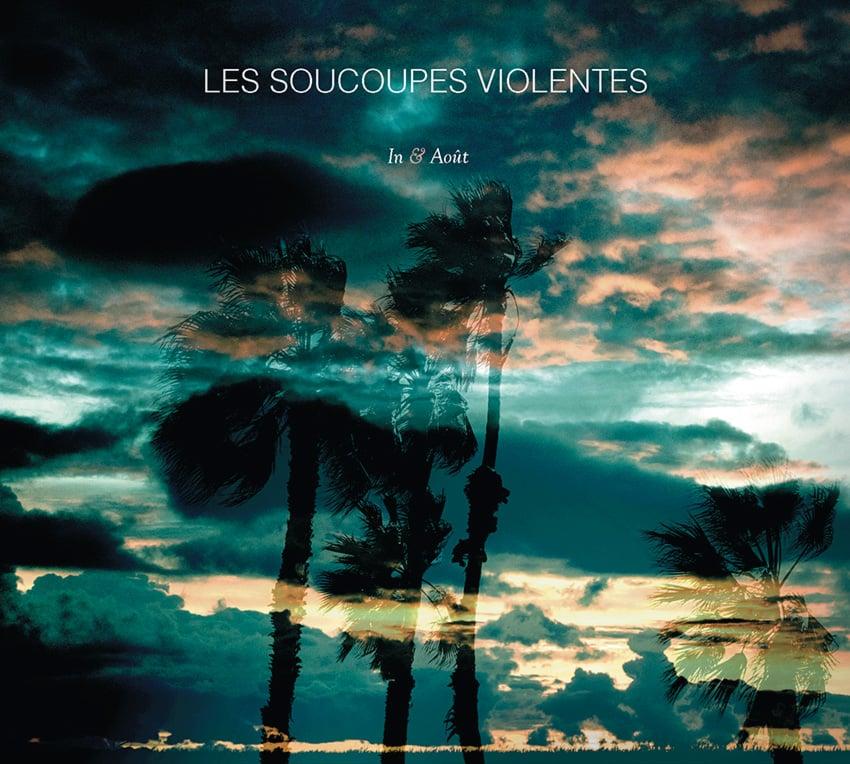 """LES SOUCOUPES VIOLENTES """"In & Août"""" CD 2019"""