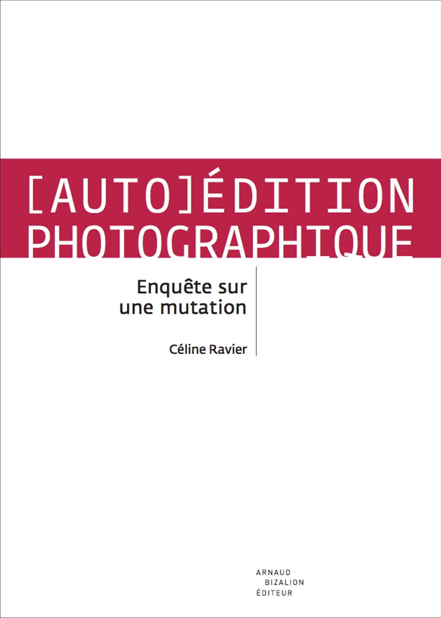 Image of [Auto]Édition photographique, enquête sur une mutation de Céline Ravier