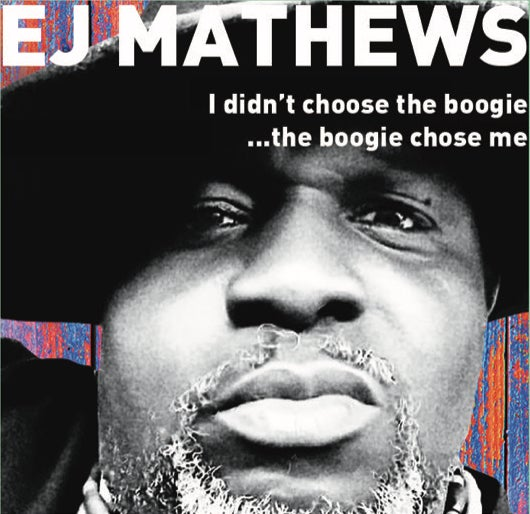 Image of EJ Mathews - I didn't choose the boogie...the boogie chose me (full length CD)